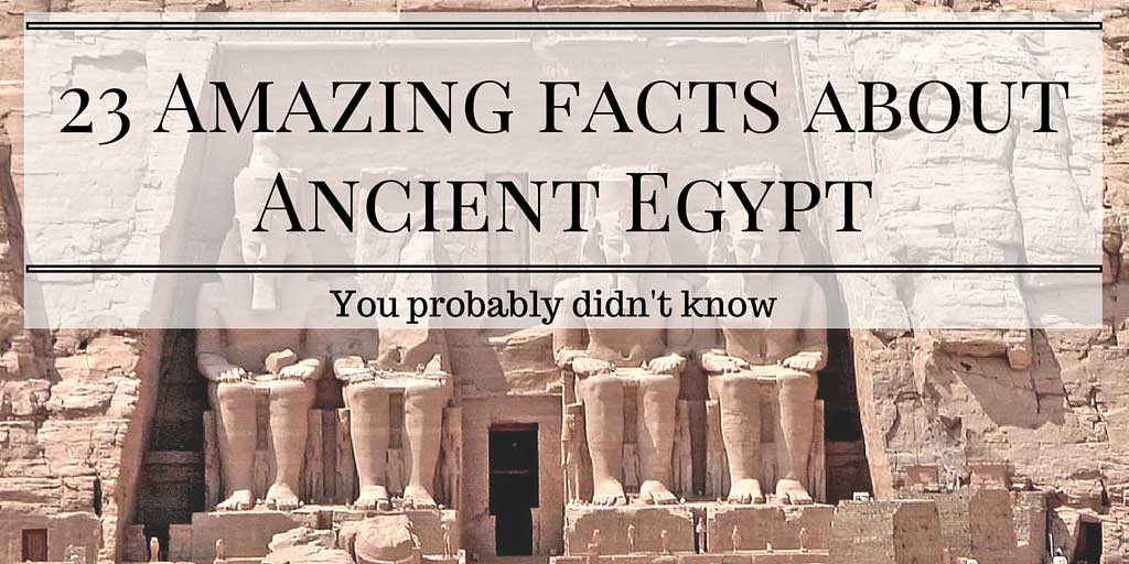 23 Amazing fact about Ancient Egypt